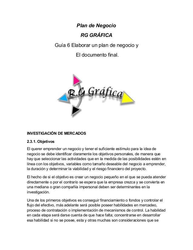 Plan de Negocio RG GRÁFICA Guía 6 Elaborar un plan de negocio y El documento final. INVESTIGACIÓN DE MERCADOS 2.3.1. Objet...