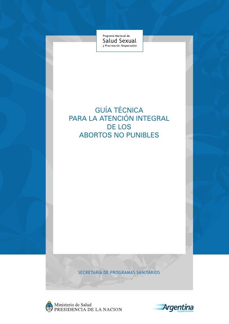 GUÍA TÉCNICA PARA LA ATENCIÓN INTEGRAL           DE LOS   ABORTOS NO PUNIBLES       SECRETARÍA DE PROGRAMAS SANITARIOS