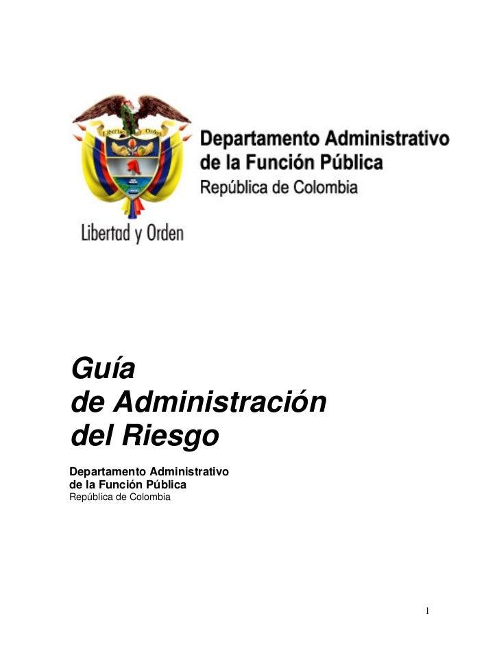 Guíade Administracióndel RiesgoDepartamento Administrativode la Función PúblicaRepública de Colombia                      ...