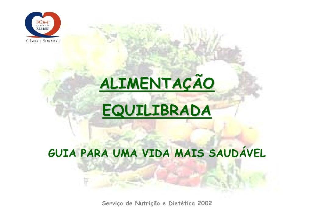 ALIMENTAÇÃO        EQUILIBRADA  GUIA PARA UMA VIDA MAIS SAUDÁVEL           Serviço de Nutrição e Dietética 2002