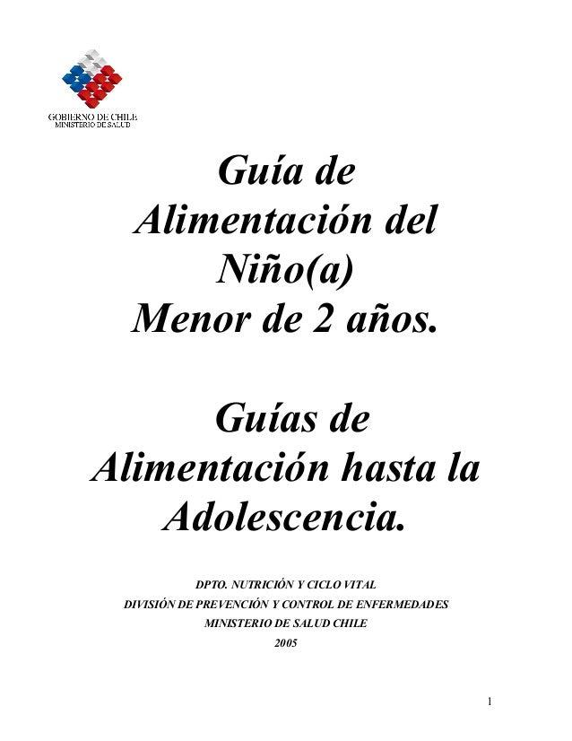 1 Guía de Alimentación del Niño(a) Menor de 2 años. Guías de Alimentación hasta la Adolescencia. DPTO. NUTRICIÓN Y CICLO V...