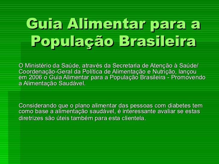 Guia Alimentar para a População Brasileira O Ministério da Saúde, através da Secretaria de Atenção à Saúde/ Coordenação-Ge...