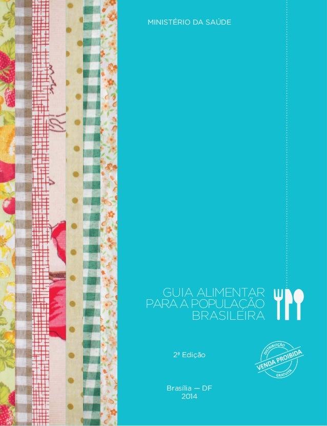 MINISTÉRIO DA SAÚDE  GUIA ALIMENTAR  PARA A POPULAÇÃO  BRASILEIRA  2ª Edição  Brasília — DF  2014