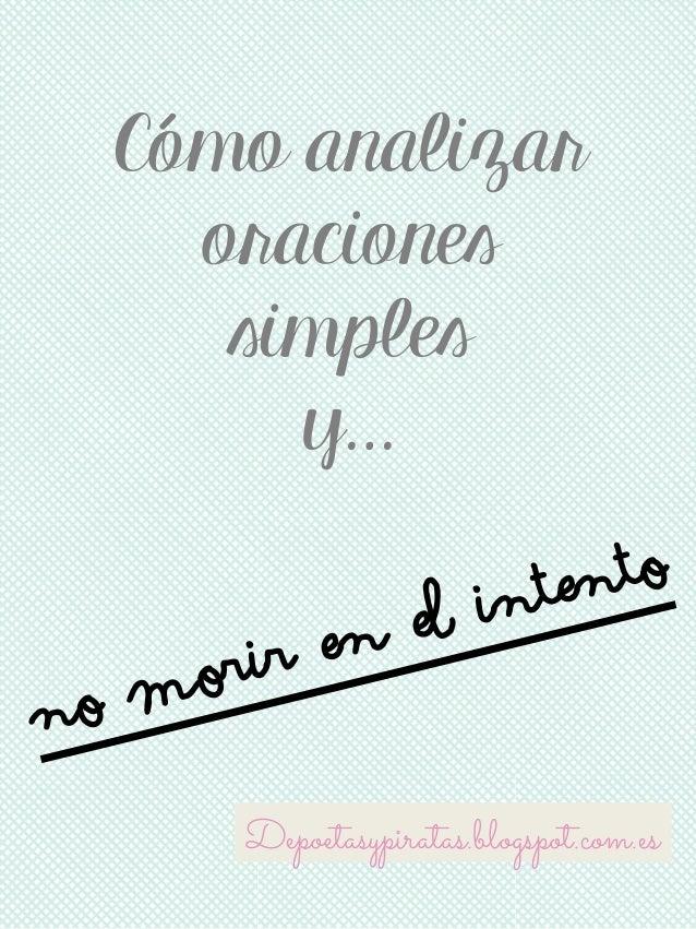 Cómo analizar oraciones simples y… no morir en el intento Depoetasypiratas.blogspot.com.es