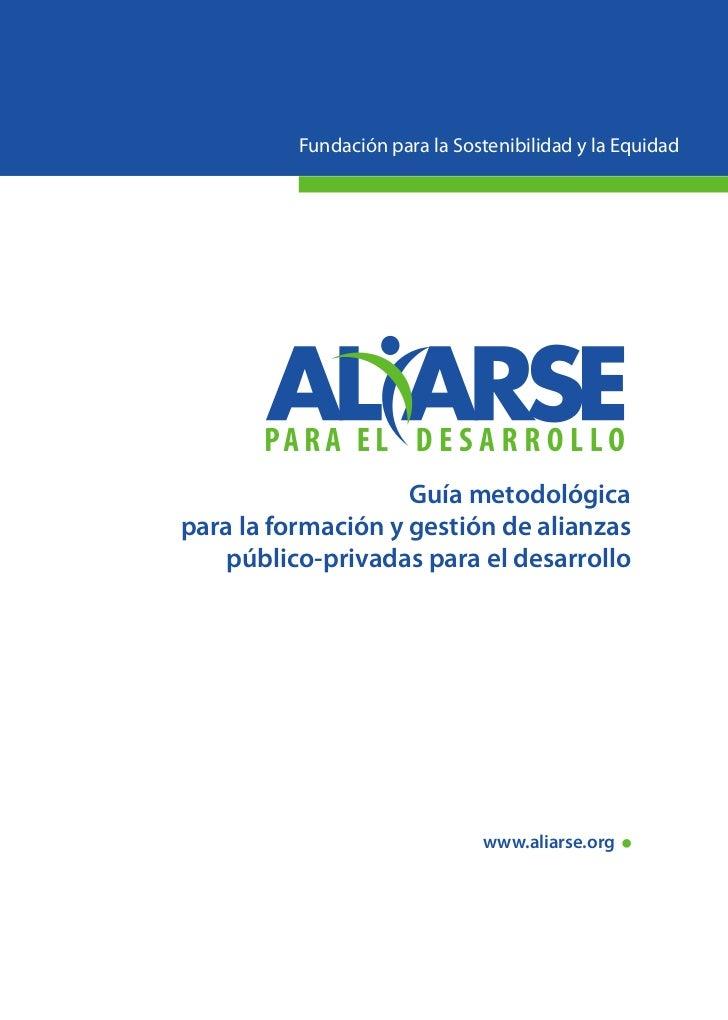 Fundación para la Sostenibilidad y la Equidad                    Guía metodológicapara la formación y gestión de alianzas ...