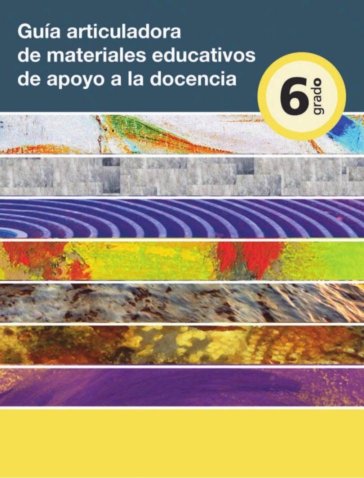 Guía articuladora de materiales educativos   de apoyo a la docencia          Sexto grado/Primaria