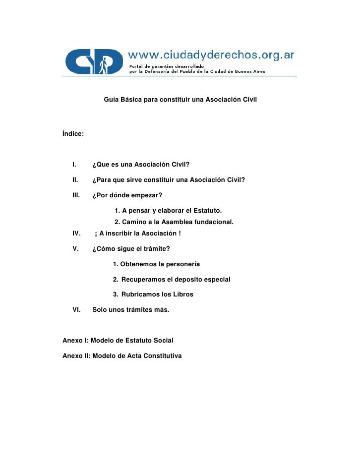 Guía Básica para constituir una Asociación Civil     Índice:       I.     ¿Que es una Asociación Civil?     II.    ¿Para q...