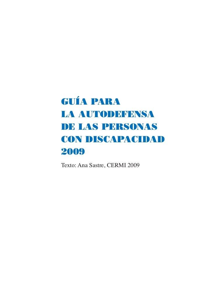 GUÍA PARALA AUTODEFENSADE LAS PERSONASCON DISCAPACIDAD2009Texto: Ana Sastre, CERMI 2009