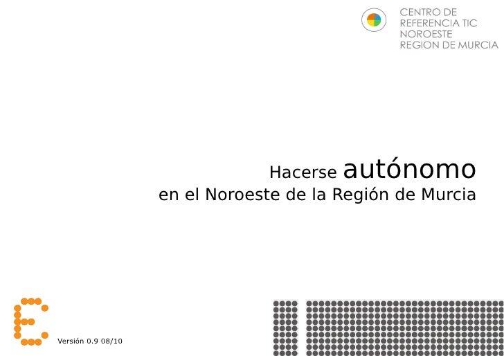 Hacerse autónomo                     en el Noroeste de la Región de Murcia     Versión 0.9 08/10                        ww...