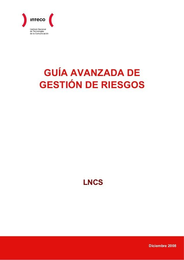 Instituto Nacional de Tecnologías de la Comunicación GUÍA AVANZADA DE GESTIÓN DE RIESGOS LNCS Diciembre 2008