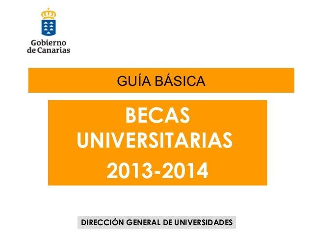 GUÍA BÁSICA  BECAS UNIVERSITARIAS 2013-2014 DIRECCIÓN GENERAL DE UNIVERSIDADES