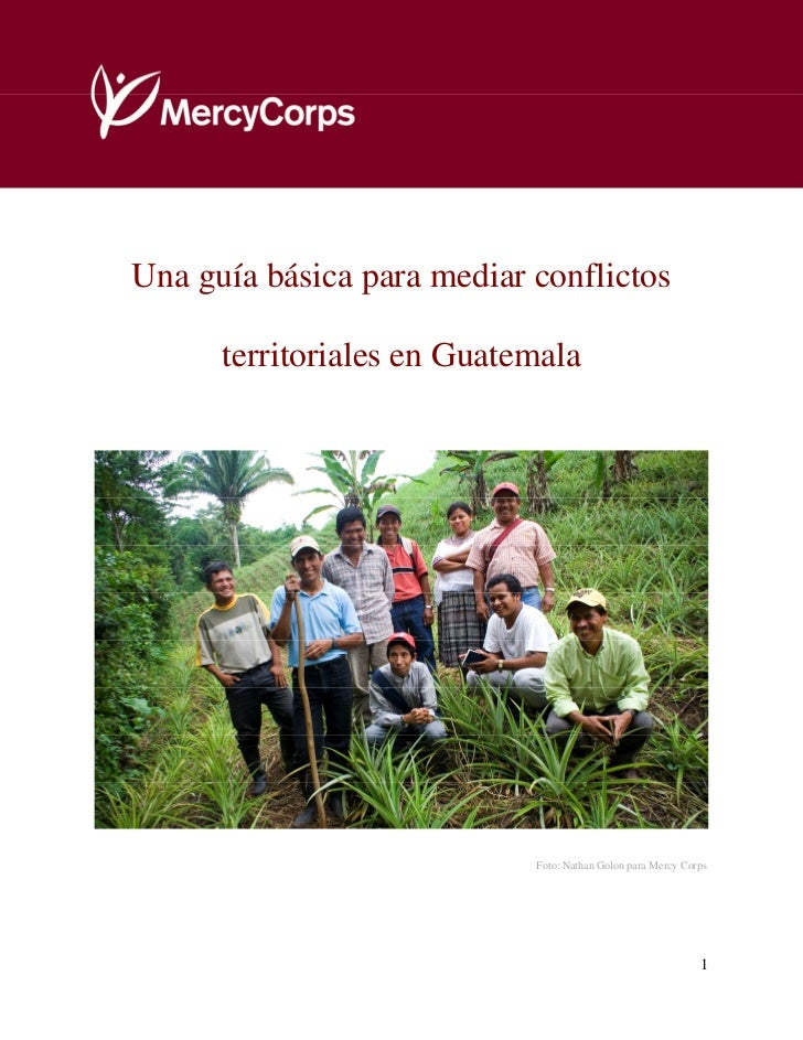 Una guía básica para mediar conflictos territorialesUna guía básica para mediar conflictos      territoriales en Guatemala...