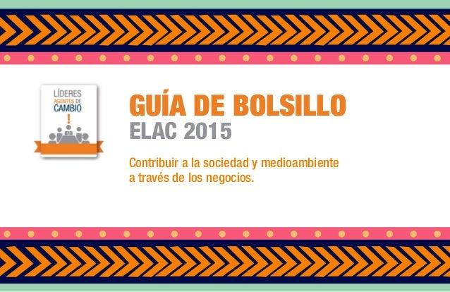 GUÍA DE BOLSILLO ELAC 2015 Contribuir a la sociedad y medioambiente  a través de los negocios.