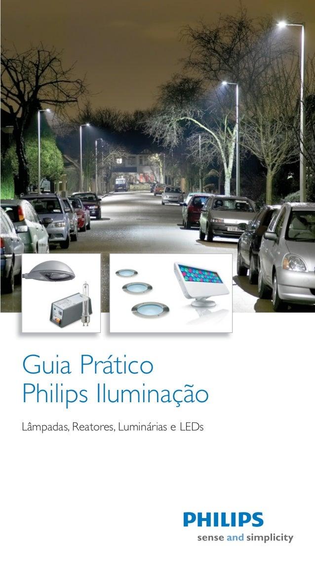 Guia PráticoPhilips IluminaçãoLâmpadas, Reatores, Luminárias e LEDs
