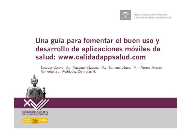 Una guía para fomentar el buen uso ydesarrollo de aplicaciones móviles de               psalud: www.calidadappsalud.com Es...
