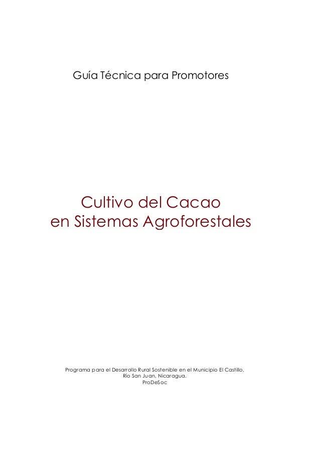 Guía Técnica para Promotores  Cultivo del Cacao en Sistemas Agroforestales  Programa para el Desarrollo Rural Sostenible e...