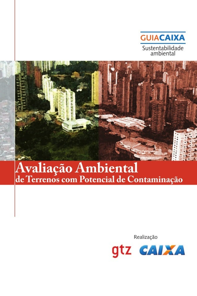 Guia CAIXA Sustentabilidade Ambiental Caderno 2 Avaliação Ambiental de Terrenos com Potencial de Contaminação Gerenciament...