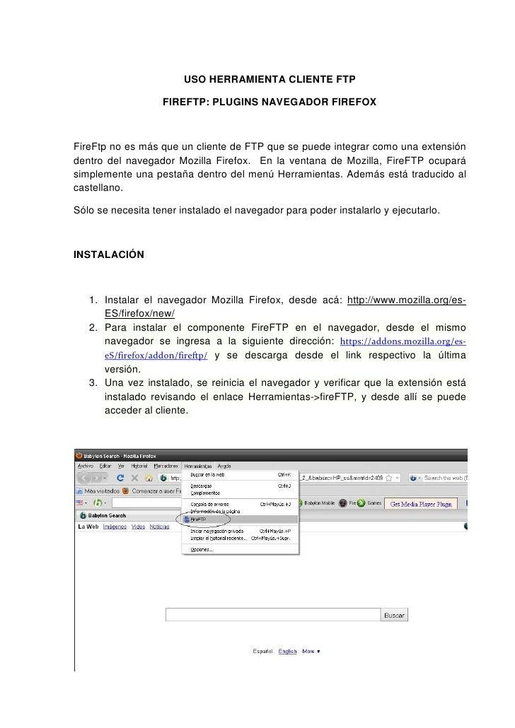 USO HERRAMIENTA CLIENTE FTP                   FIREFTP: PLUGINS NAVEGADOR FIREFOXFireFtp no es más que un cliente de FTP qu...