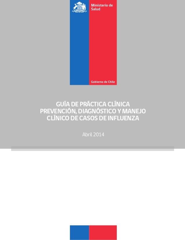 GUÍA DE PRÁCTICA CLÍNICA PREVENCIÓN, DIAGNÓSTICO Y MANEJO CLÍNICO DE CASOS DE INFLUENZA Abril 2014