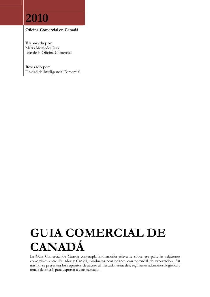2010Oficina Comercial en CanadáElaborado por:María Mercedes JaraJefe de la Oficina ComercialRevisado por:Unidad de Intelig...