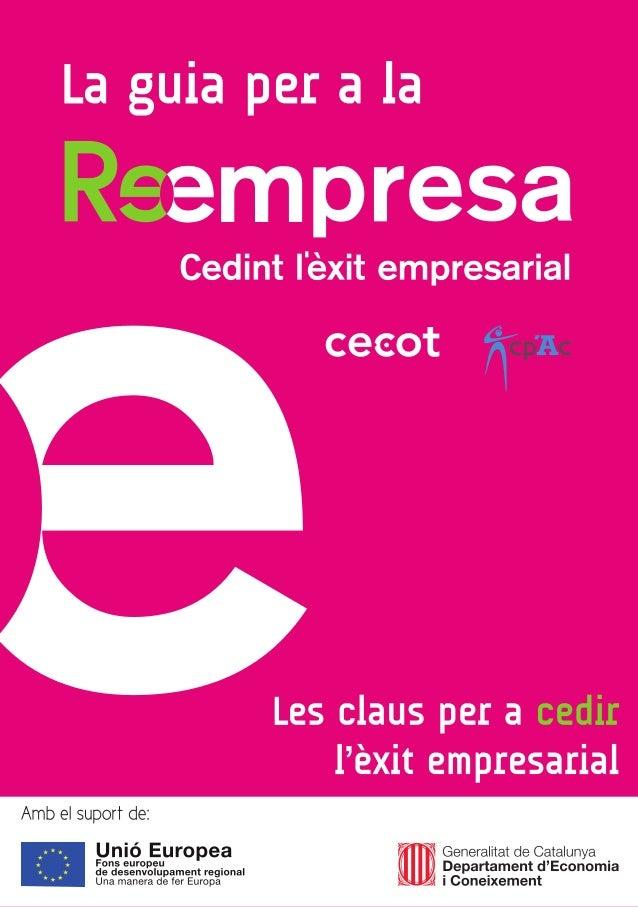 Guia del cedent: una metodologia per acompanyar processos de Reempresa. © 2011 CENTRE DE REEMPRESA DE CATALUNYA FUNDACIÓ P...