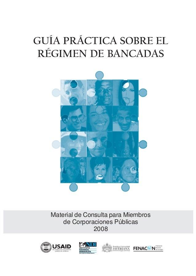 GUÍA PRÁCTICA SOBRE EL RÉGIMEN DE BANCADAS  Material de Consulta para Miembros      de Corporaciones Públicas             ...