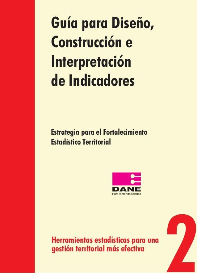 Guía para Diseño, Construcción e Interpretación de Indicadores 2 Estrategia para el Fortalecimiento Estadístico Territoria...