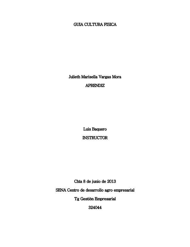 GUIA CULTURA FISICAJulieth Marisella Vargas MoraAPRENDIZLuis BaqueroINSTRUCTORChía 8 de junio de 2013SENA Centro de desarr...