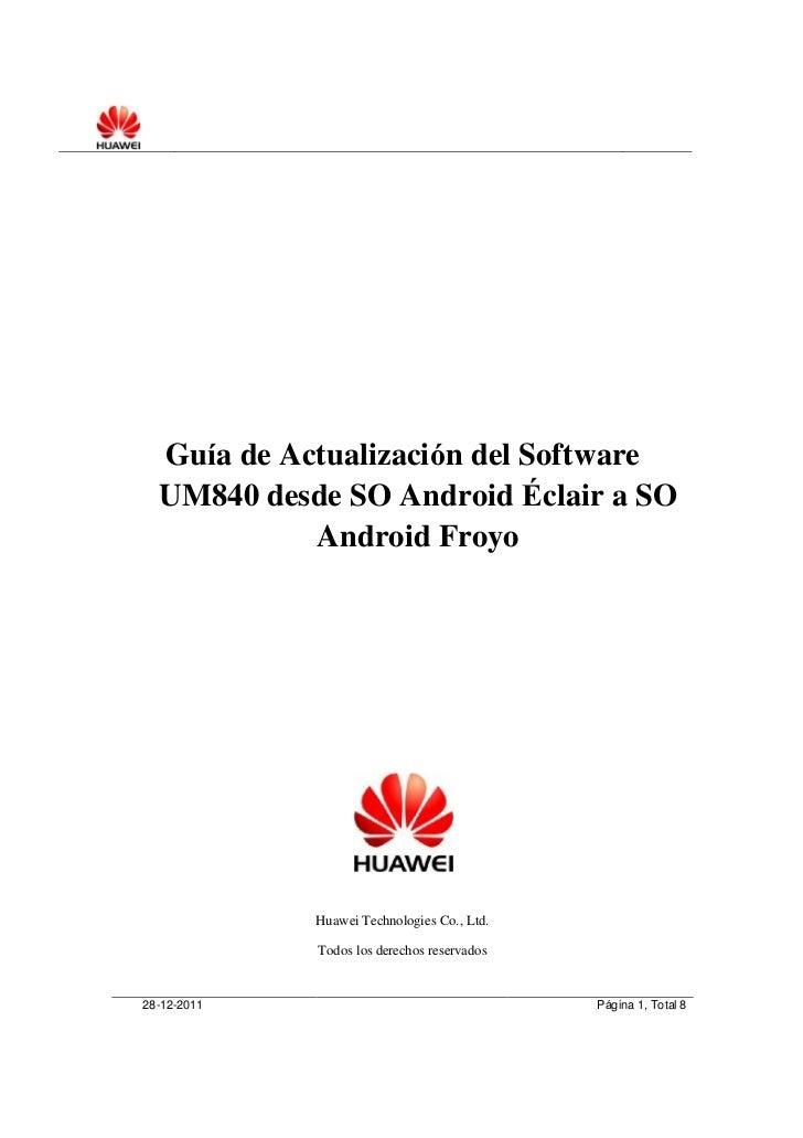 Guía de Actualización del Software  UM840 desde SO Android Éclair a SO            Android Froyo             Huawei Technol...