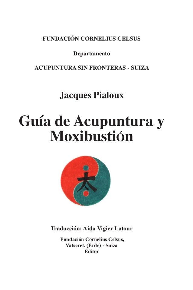 FUNDACIÓN CORNELIUS CELSUSDepartamentoACUPUNTURA SIN FRONTERAS - SUIZAJacques PialouxGuía de Acupuntura yMoxibustiÓnTraduc...
