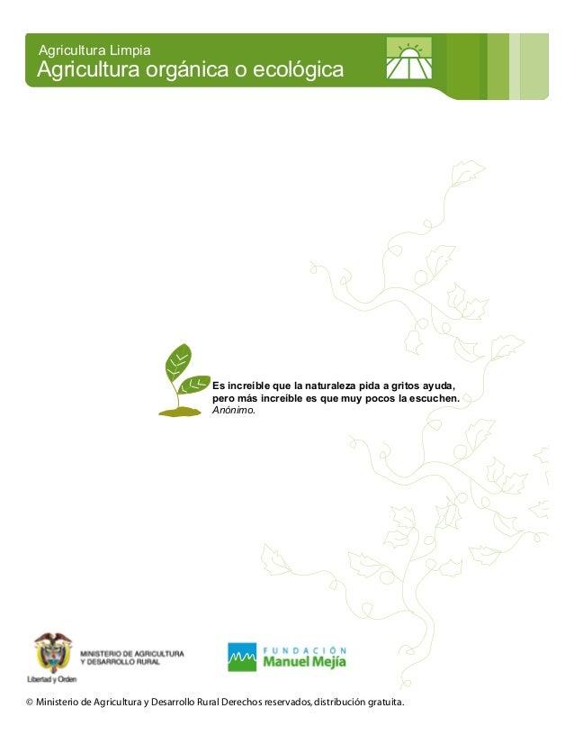Agricultura Limpia  Agricultura orgánica o ecológica  Es increíble que la naturaleza pida a gritos ayuda, pero más increíb...
