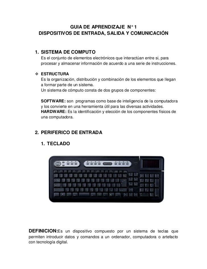GUIA DE APRENDIZAJE N° 1     DISPOSITIVOS DE ENTRADA, SALIDA Y COMUNICACIÓN   1. SISTEMA DE COMPUTO      Es el conjunto de...