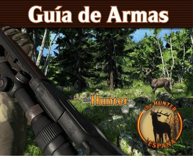 Armería en The Hunter   ARMAS   En The hunter tenemos una gran variedad de armas. Desde Armas de fuego cortas, tradicional...