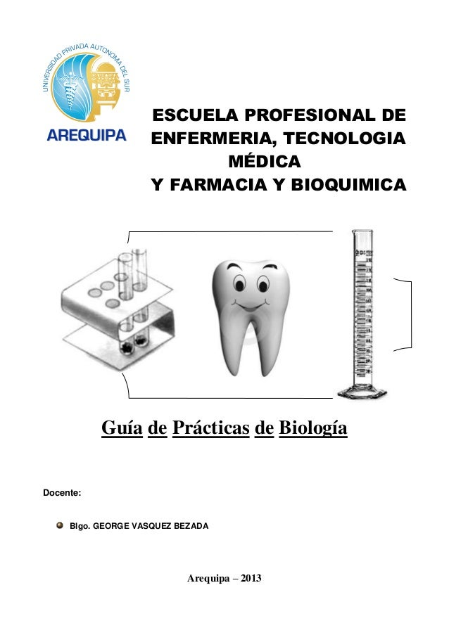 ESCUELA PROFESIONAL DEENFERMERIA, TECNOLOGIAMÉDICAY FARMACIA Y BIOQUIMICAGuía de Prácticas de BiologíaDocente:Blgo. GEORGE...