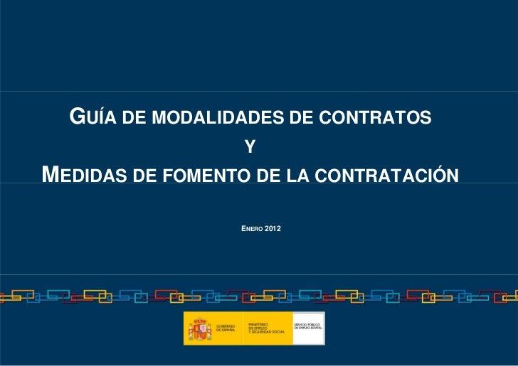 GUÍA DE MODALIDADES DE CONTRATOS                 YMEDIDAS DE FOMENTO DE LA CONTRATACIÓN                 ENERO 2012