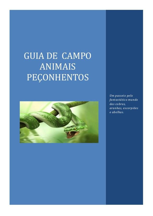 GUIA DE CAMPO ANIMAIS PEÇONHENTOS Um passeio pelo fantastático mundo das cobras, aranhas, escorpiões e abelhas.