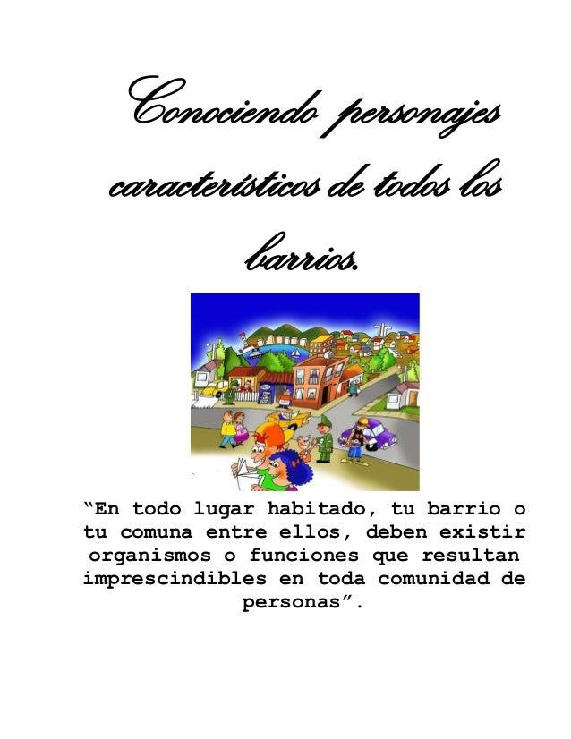 """Conociendo personajes característicos de todos los barrios. """"En todo lugar habitado, tu barrio o tu comuna entre ellos, de..."""