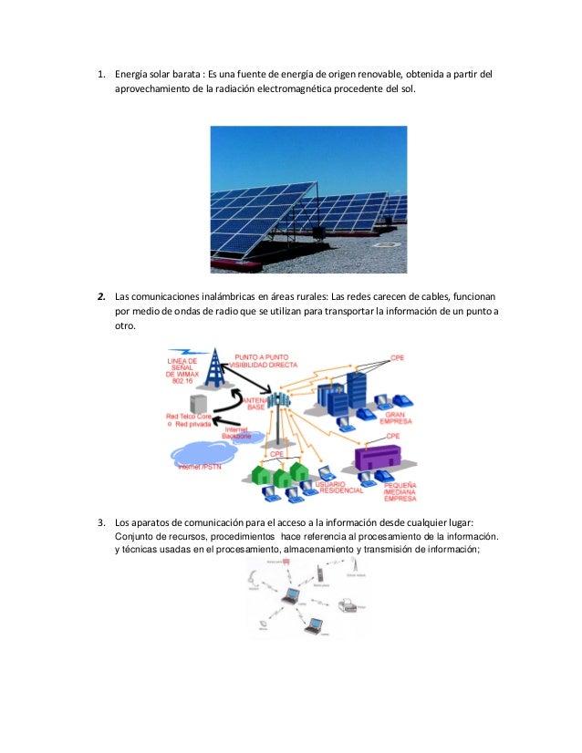 1. Energía solar barata : Es una fuente de energía de origen renovable, obtenida a partir del aprovechamiento de la radiac...