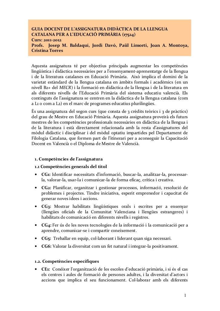 GUIA DOCENT DE L'ASSIGNATURA DIDÀCTICA DE LA LLENGUACATALANA PER A L'EDUCACIÓ PRIMÀRIA (17524)Curs: 2011-2012Profs. Josep ...