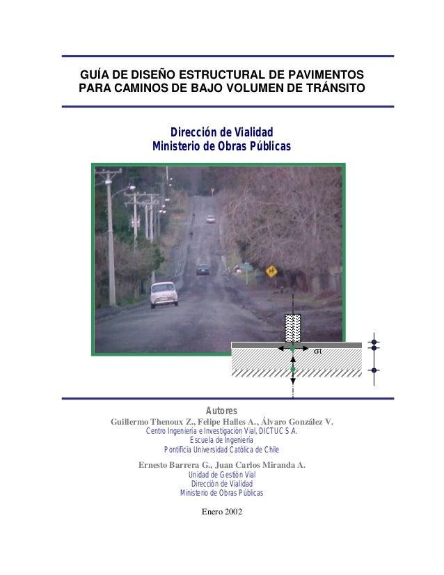 GUÍA DE DISEÑO ESTRUCTURAL DE PAVIMENTOS PARA CAMINOS DE BAJO VOLUMEN DE TRÁNSITO Dirección de Vialidad Ministerio de Obra...
