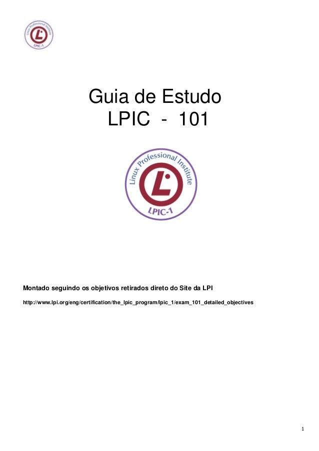 Guia de Estudo                          LPIC - 101Montado seguindo os objetivos retirados direto do Site da LPIhttp://www....