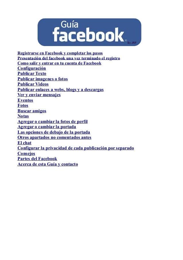 Registrarse en Facebook y completar los pasosPresentación del facebook una vez terminado el registroComo salir y entrar en...