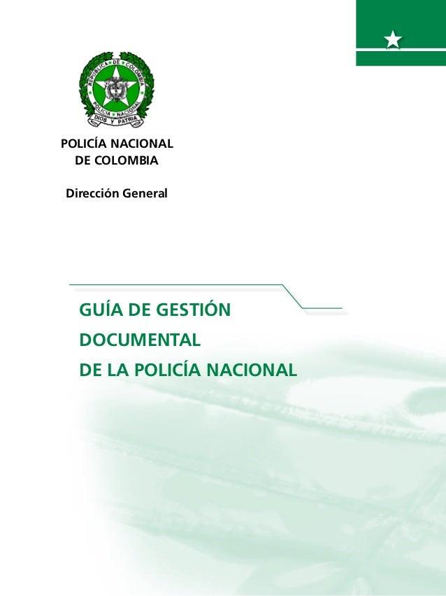 GUÍA DE GESTIÓN DOCUMENTAL DE LA POLICÍA NACIONAL POLICÍA NACIONAL DE COLOMBIA Dirección General