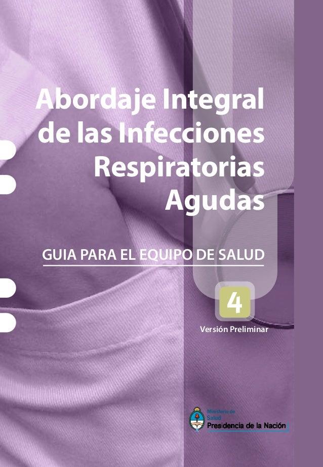 Abordaje Integralde las Infecciones     Respiratorias           AgudasGUIA PARA EL EQUIPO DE SALUD                   Versi...