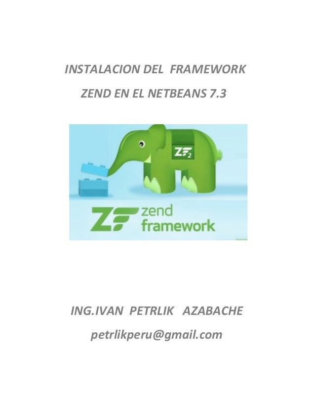 GUIA DE LABORATORIO DE  INSTALACION Y CONFIGURACION DEL FRAMEWORK ZEND - PHP EN EL NETBEANS 7.3 - ING.IVAN PETRLIK  AZABACHE