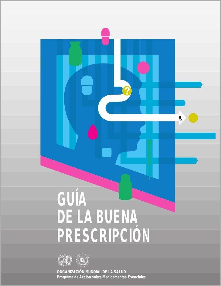 GUÍA DE LA BUENA PRESCRIPCIÓN ORGANIZACIÓN MUNDIAL DE LA SALUD Programa de Acción sobre Medicamentos Esenciales