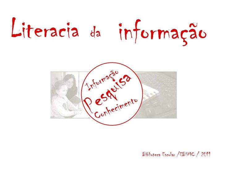 Literacia   da   informação                   Biblioteca Escolar /EBSMC / 2011