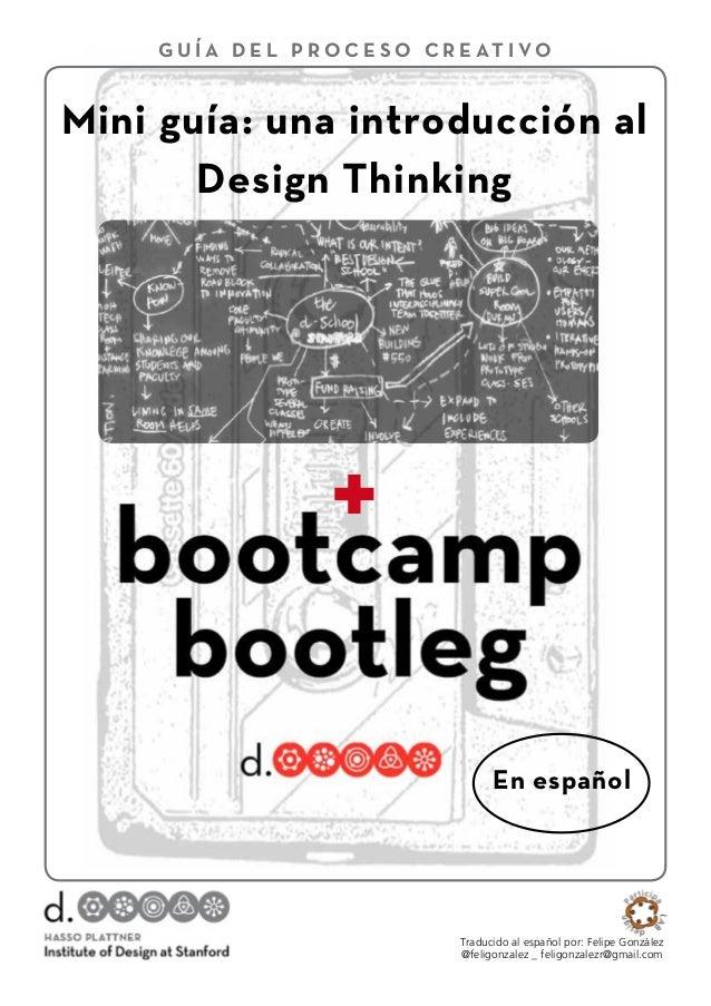 GU Í A D E L P R O C E S O C R E AT I VO  Mini guía: una introducción al  Design Thinking  +  En español  Traducido al esp...
