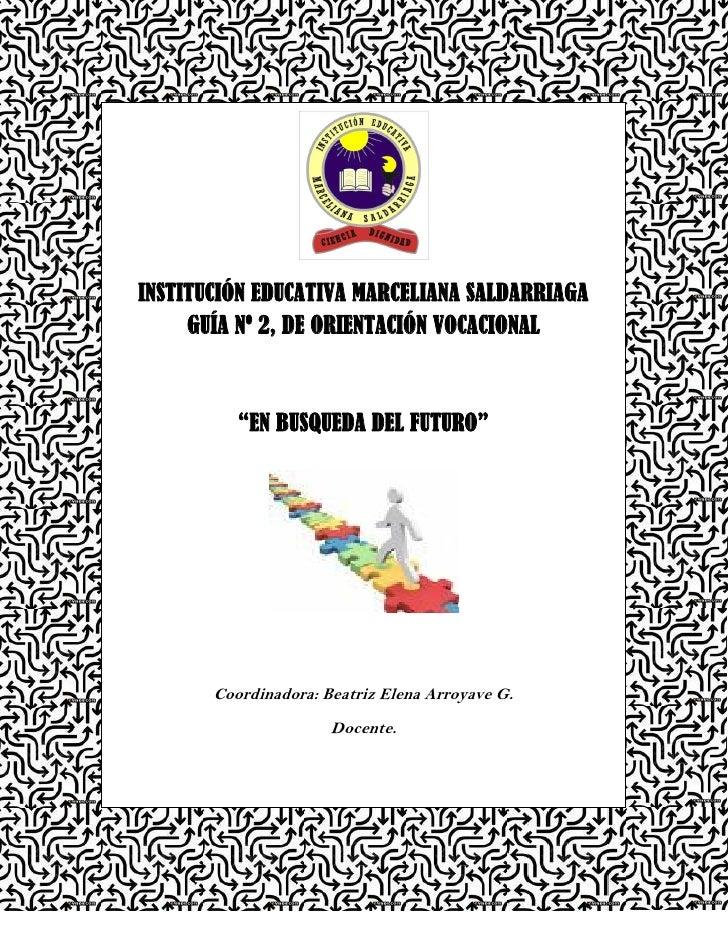 """INSTITUCIÓN EDUCATIVA MARCELIANA SALDARRIAGA     GUÍA Nº 2, DE ORIENTACIÓN VOCACIONAL          """"EN BUSQUEDA DEL FUTURO""""   ..."""