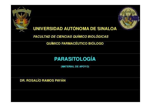 UNIVERSIDAD AUTÓNOMA DE SINALOA FACULTAD DE CIENCIAS QUÍMICO BIOLÓGICAS QUÍMICO FARMACÉUTICO BIÓLOGO  PARASITOLOGÍA (MATER...